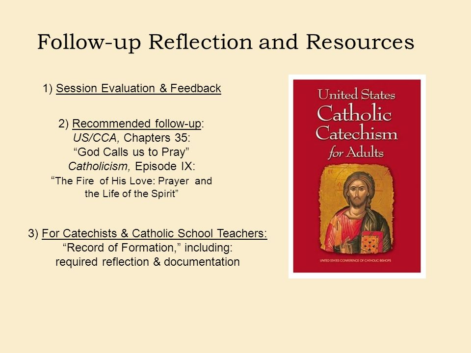 """Follow-up Reflection and Resources 2) Recommended follow-up: US/CCA, Chapters 35: """"God Calls us to Pray"""" Catholicism, Episode IX: """" The Fire of His Lo"""