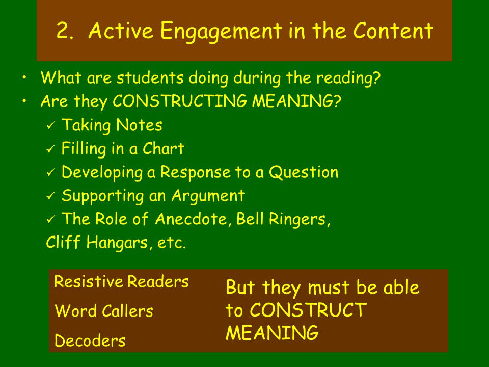 2. Active Engagement in the Content What are students doing during the reading? Are they CONSTRUCTING MEANING? Taking Notes Filling in a Chart Develop