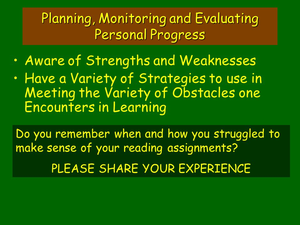 Planning, Monitoring and Evaluating Personal Progress Aware of Strengths and Weaknesses Have a Variety of Strategies to use in Meeting the Variety of