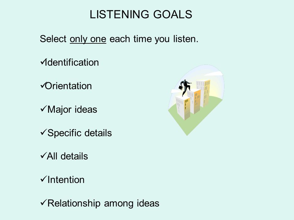 LISTENING GOALS Select only one each time you listen.