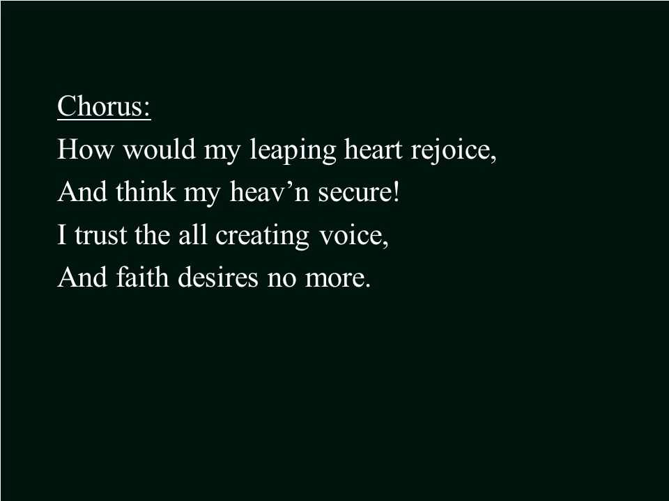 Chorus: How would my leaping heart rejoice, And think my heav'n secure.