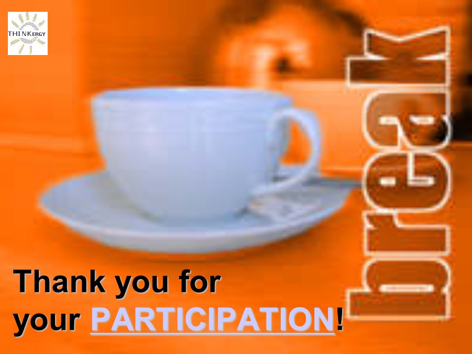 Thank you for your PARTICIPATION! PARTICIPATION