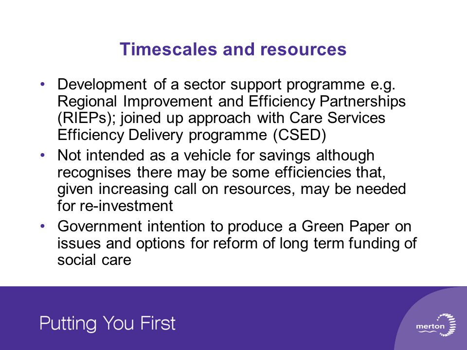 Timescales and resources Development of a sector support programme e.g. Regional Improvement and Efficiency Partnerships (RIEPs); joined up approach w