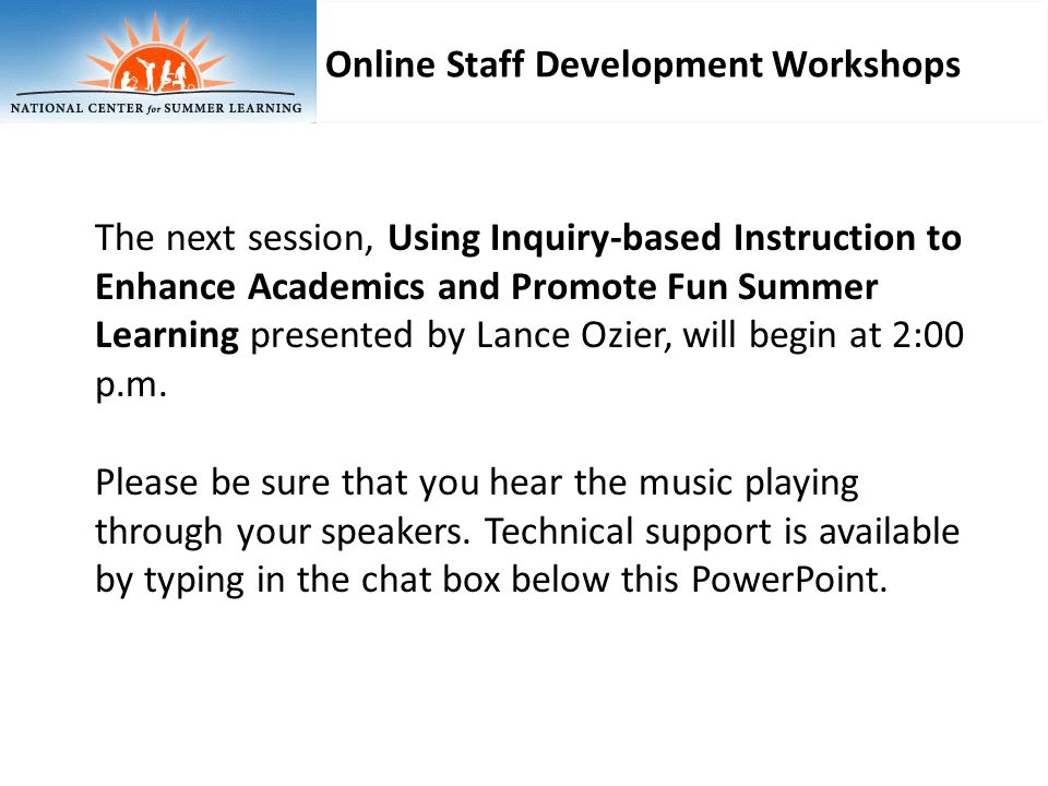 The next session, Using Inquiry-based Instruction to Enhance Academics and Promote Fun Summer Learning presented by Lance Ozier, will begin at 2:00 p.m.