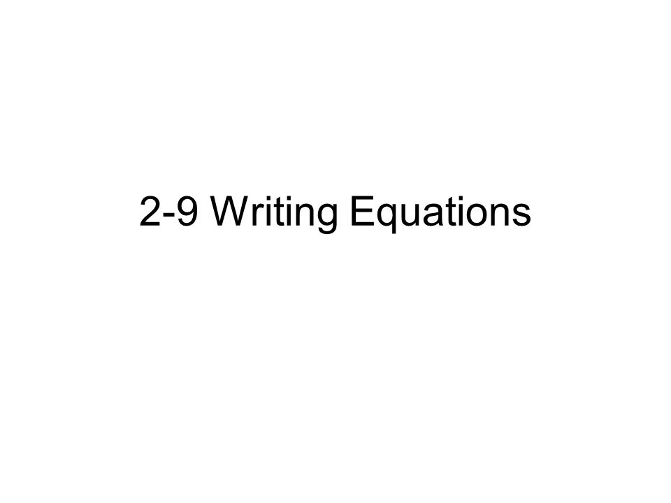 2-9 Writing Equations