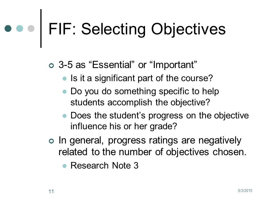 5/3/2015 11 FIF: Selecting Objectives 3-5 as Essential or Important Is it a significant part of the course.
