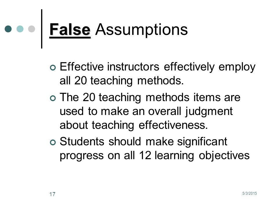 5/3/2015 17 False False Assumptions Effective instructors effectively employ all 20 teaching methods.