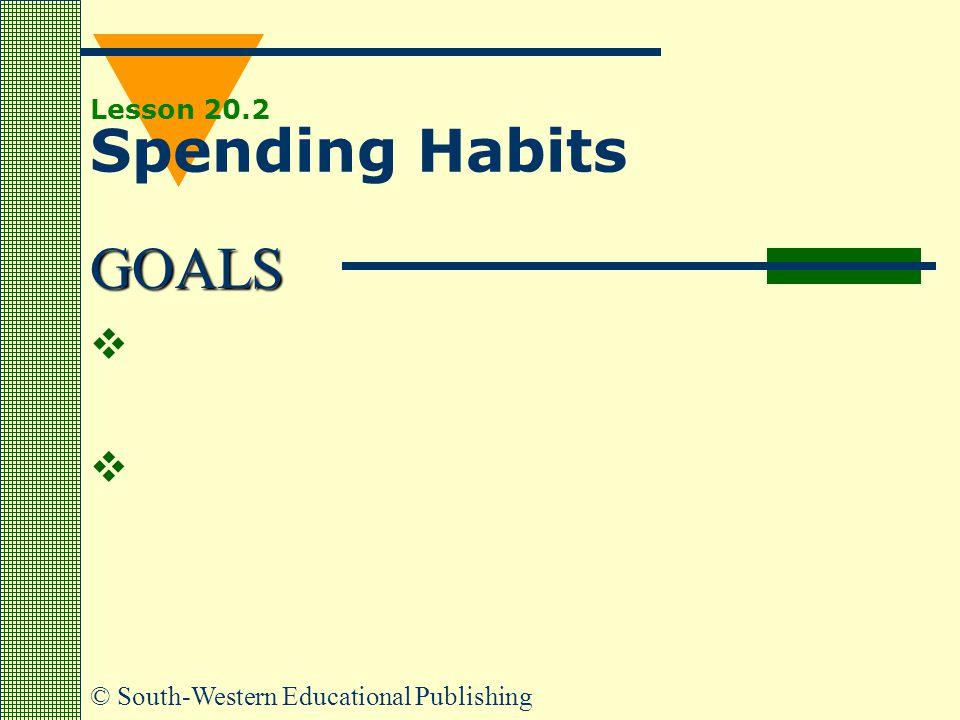GOALS © South-Western Educational Publishing Lesson 20.2 Spending Habits    