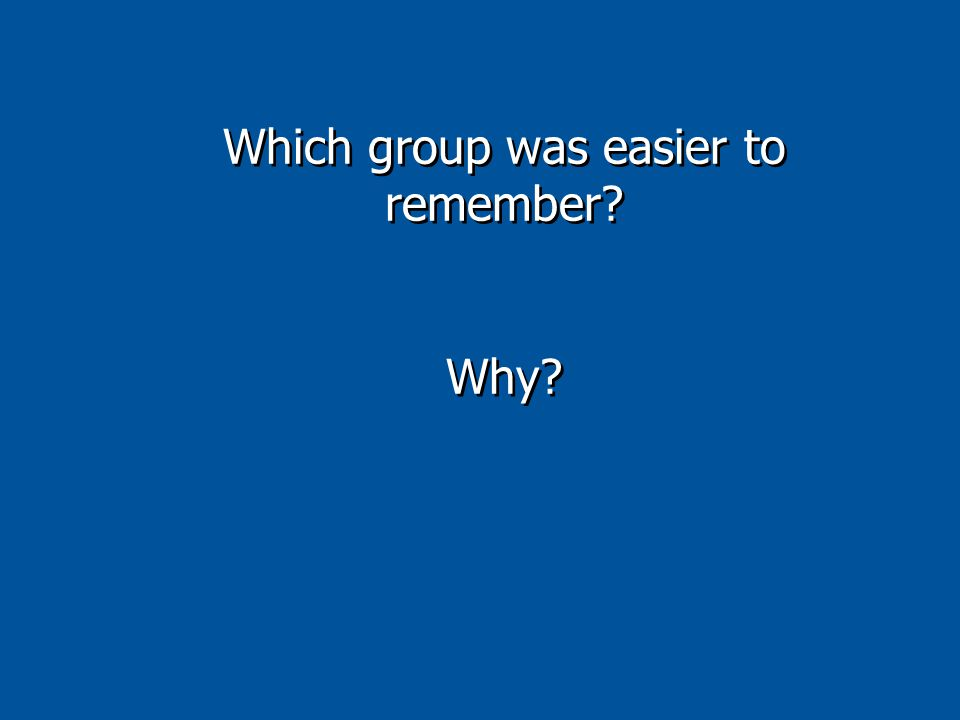 Which group was easier to remember Why Which group was easier to remember Why