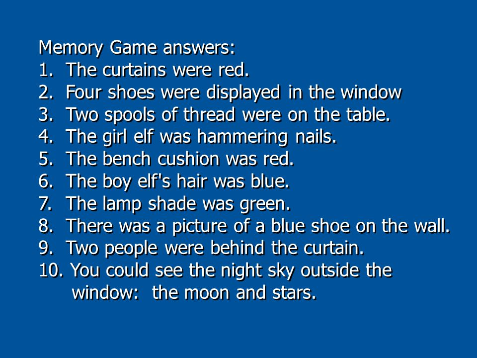 Memory Game answers: 1. The curtains were red. 2.