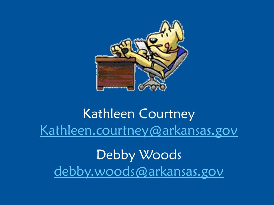 Kathleen Courtney Kathleen.courtney@arkansas.gov Kathleen.courtney@arkansas.gov Debby Woods debby.woods@arkansas.gov debby.woods@arkansas.gov