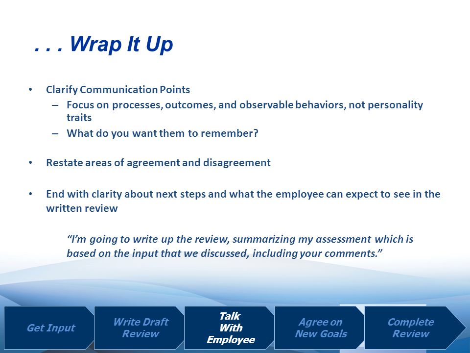 | | Clarify Communication Points – Focus on processes, outcomes, and observable behaviors, not personality traits – What do you want them to remember?