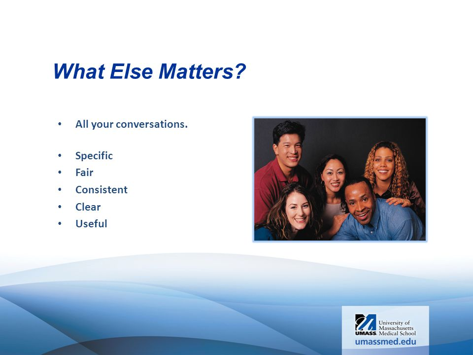 What Else Matters? All your conversations. Specific Fair Consistent Clear Useful