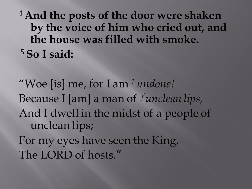 4 And the posts of the door were shaken by the voice of him who cried out, and the house was filled with smoke.