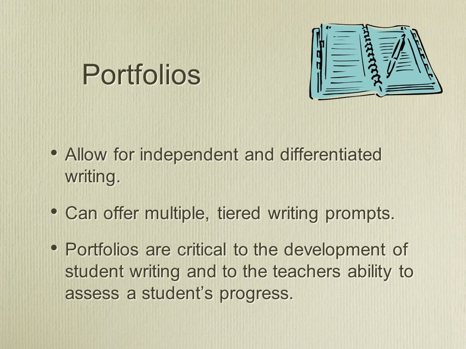Portfolios Allow for independent and differentiated writing.