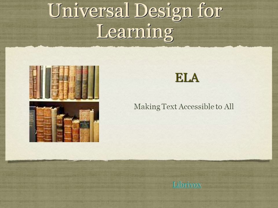 Universal Design for Learning Making Text Accessible to All ELAELA Librivox