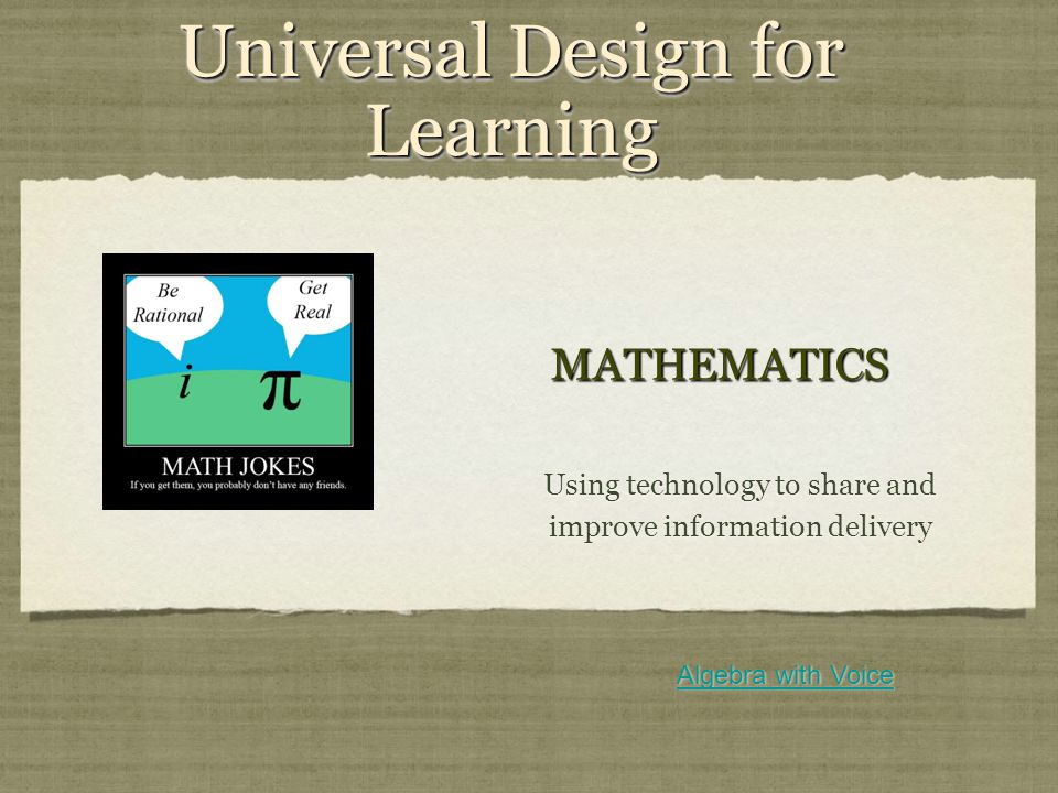 Universal Design for Learning Using technology to share and improve information delivery Algebra with Voice MATHEMATICSMATHEMATICS