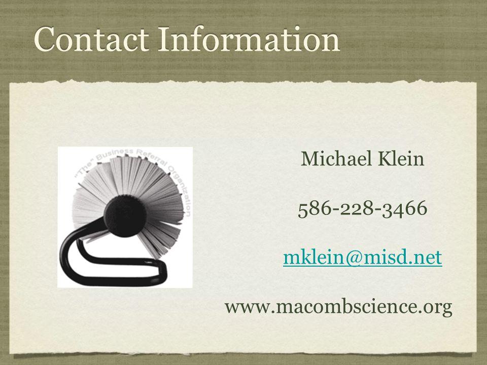 Contact Information Michael Klein 586-228-3466 mklein@misd.net www.macombscience.org Michael Klein 586-228-3466 mklein@misd.net www.macombscience.org
