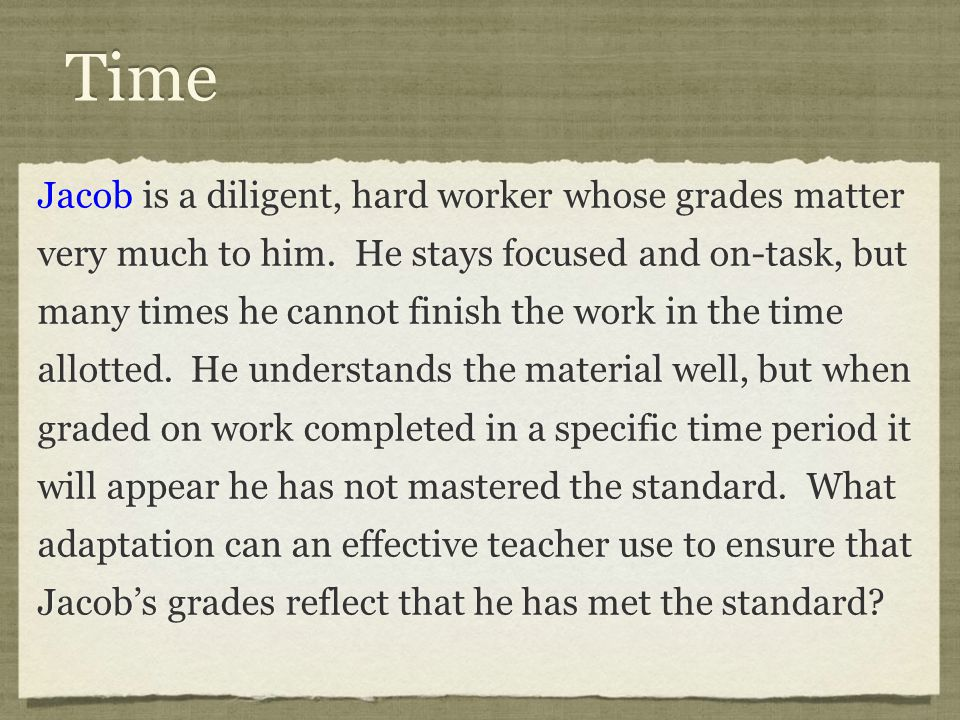Time Jacob is a diligent, hard worker whose grades matter very much to him.