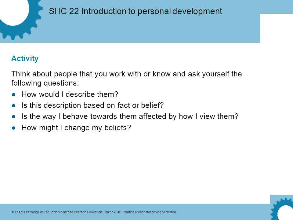 SHC 22 Introduction to personal development © Laser Learning Limited under licence to Pearson Education Limited 2010. Printing and photocopying permit