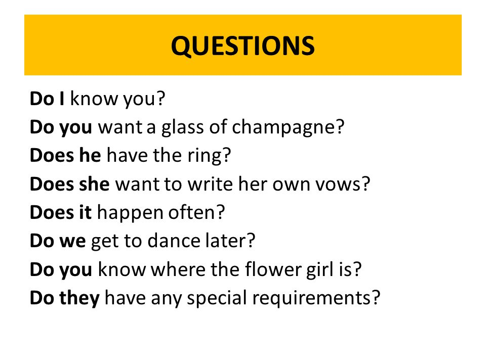 QUESTIONS Do I know you. Do you want a glass of champagne.