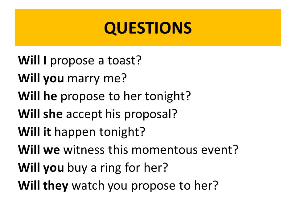 QUESTIONS Will I propose a toast. Will you marry me.