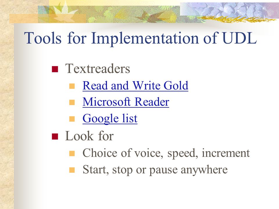 Tools for Implementation of UDL Textreaders Read and Write Gold Microsoft Reader Google list Look for Choice of voice, speed, increment Start, stop or
