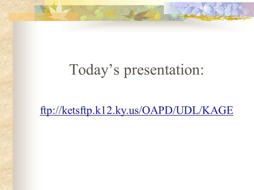 Today's presentation: ftp://ketsftp.k12.ky.us/OAPD/UDL/KAGE