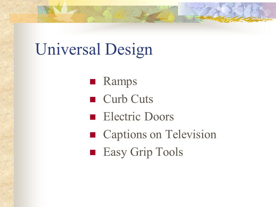 Universal Design Ramps Curb Cuts Electric Doors Captions on Television Easy Grip Tools