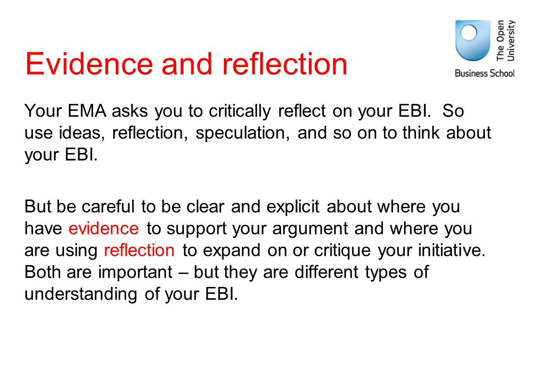 Evidence and reflection Your EMA asks you to critically reflect on your EBI. So use ideas, reflection, speculation, and so on to think about your EBI.