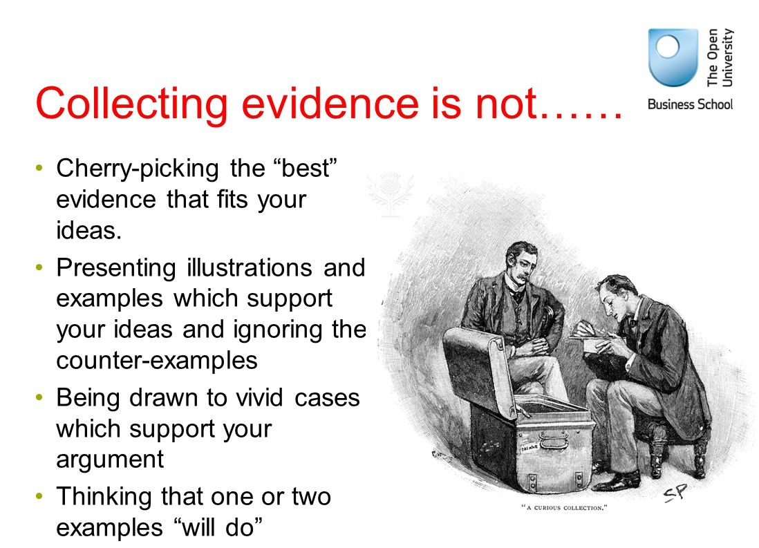 "Collecting evidence is not…… Cherry-picking the ""best"" evidence that fits your ideas. Presenting illustrations and examples which support your ideas a"