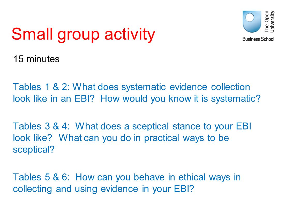 Small group activity 15 minutes Tables 1 & 2: What does systematic evidence collection look like in an EBI? How would you know it is systematic? Table