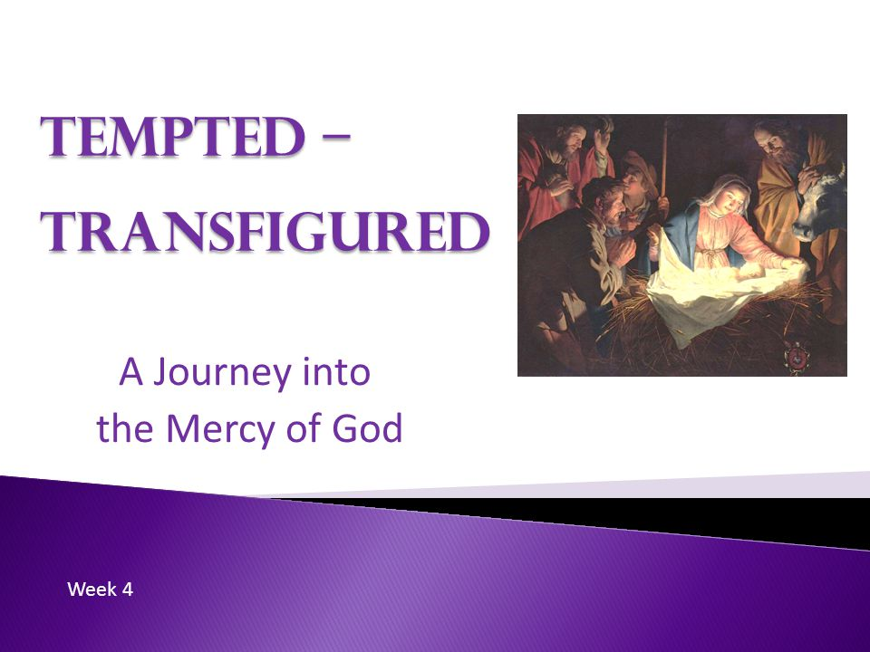 Tempted – Transfigured A Journey into the Mercy of God Week 4