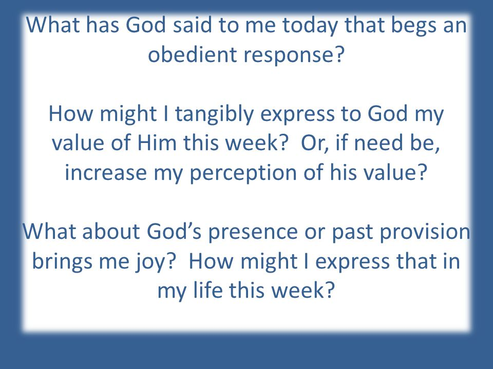 What has God said to me today that begs an obedient response.