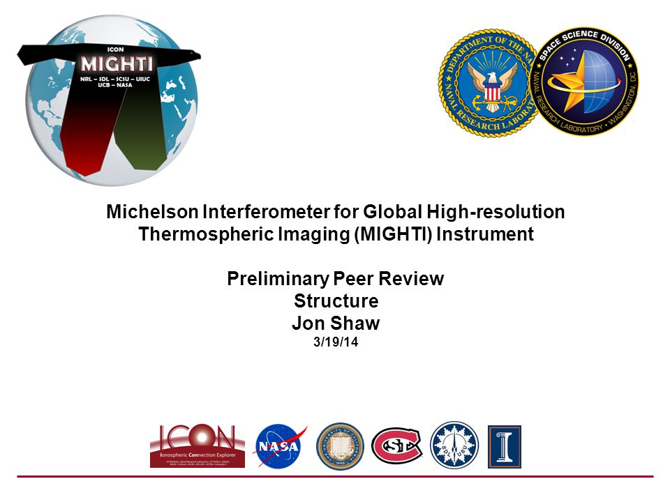 Michelson Interferometer for Global High-resolution Thermospheric Imaging (MIGHTI) Instrument Preliminary Peer Review Structure Jon Shaw 3/19/14