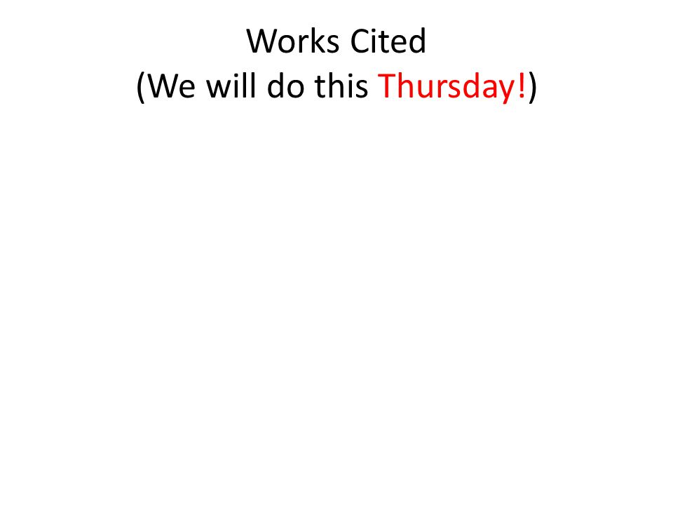 Works Cited (We will do this Thursday!)