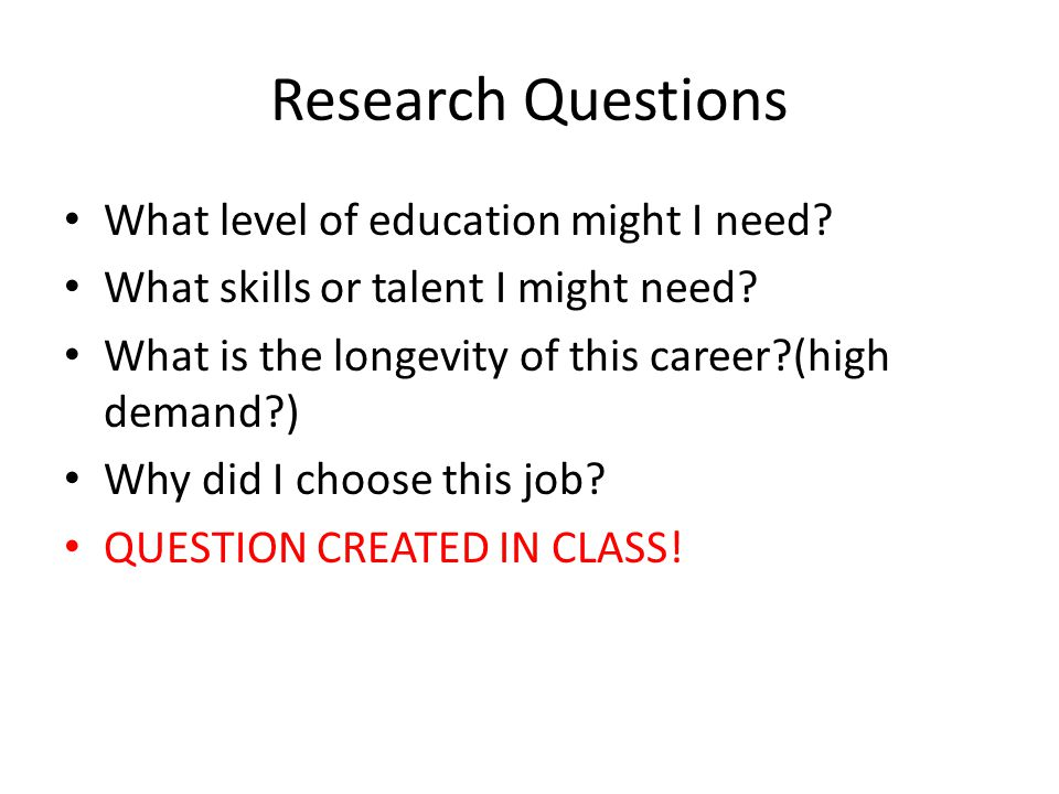 Research Questions What level of education might I need.