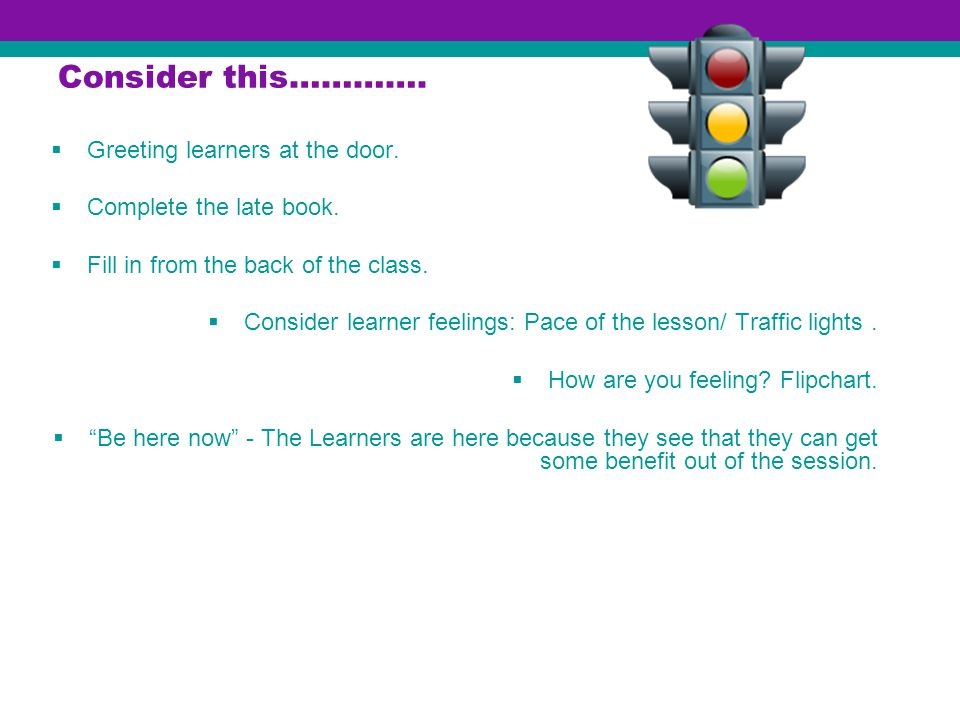 Hints and tips Consider this…………. Greeting learners at the door.