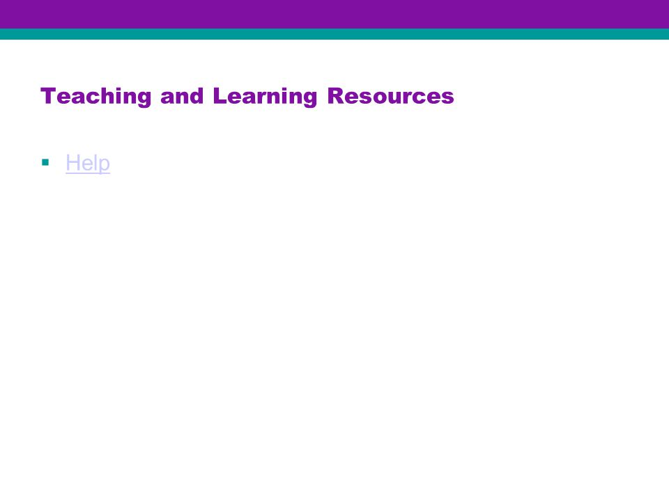 Teaching and Learning Resources  Help Help