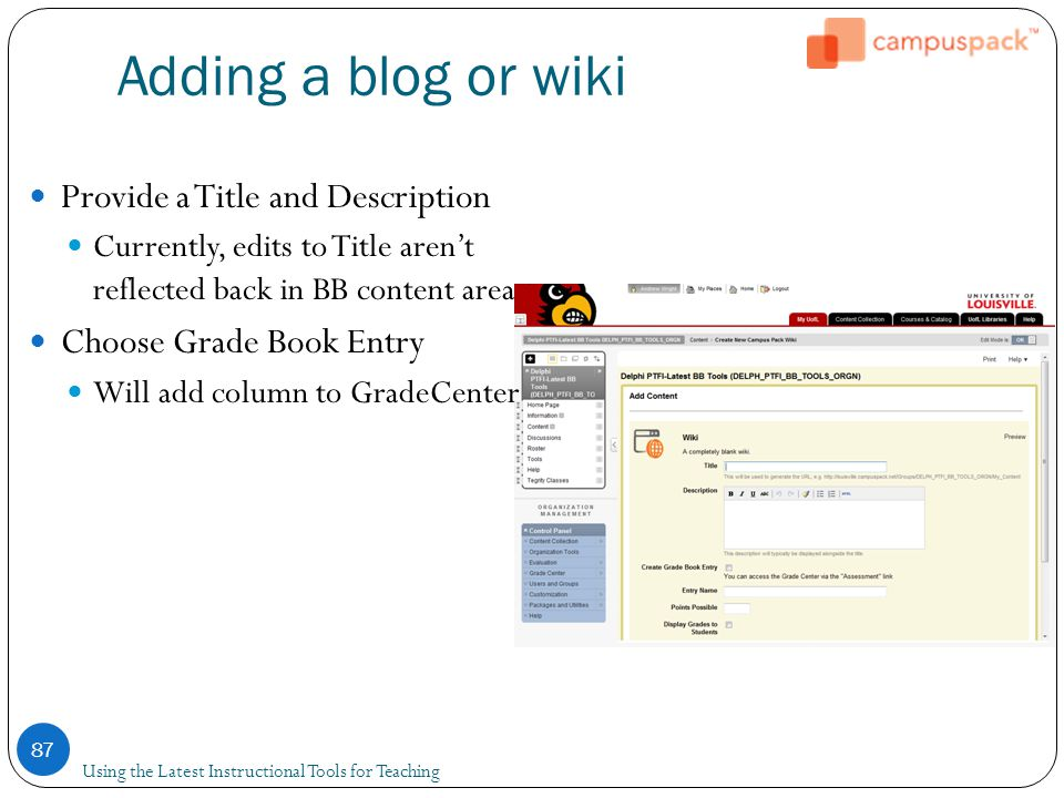 Adding a blog or wiki Using the Latest Instructional Tools for Teaching 87 Provide a Title and Description Currently, edits to Title aren't reflected back in BB content area Choose Grade Book Entry Will add column to GradeCenter