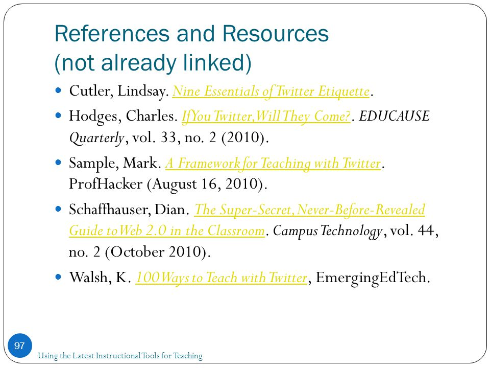 References and Resources (not already linked) Using the Latest Instructional Tools for Teaching 97 Cutler, Lindsay.