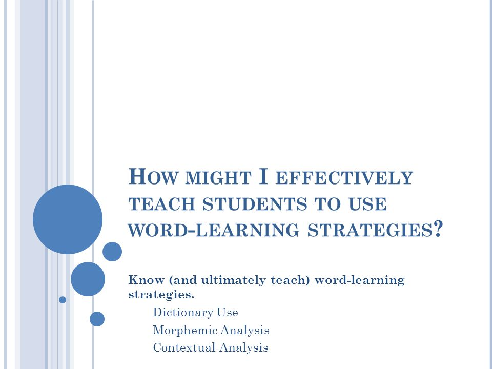 H OW MIGHT I EFFECTIVELY TEACH STUDENTS TO USE WORD - LEARNING STRATEGIES .