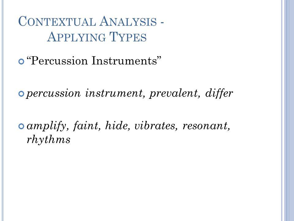 C ONTEXTUAL A NALYSIS - A PPLYING T YPES Percussion Instruments percussion instrument, prevalent, differ amplify, faint, hide, vibrates, resonant, rhythms