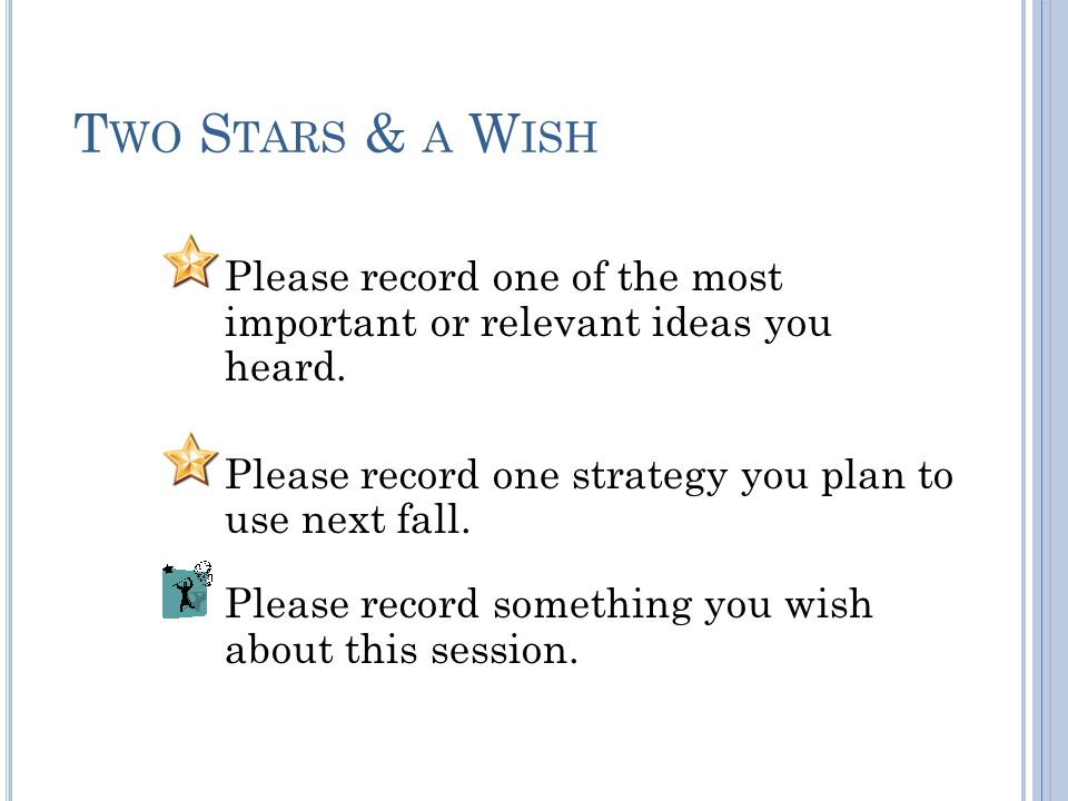 T WO S TARS & A W ISH Please record one of the most important or relevant ideas you heard.