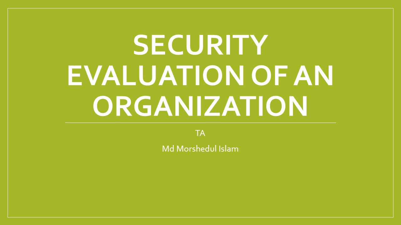 Process of Security Evaluation Identify the security goal Perform a threat assessment Do a security analysis