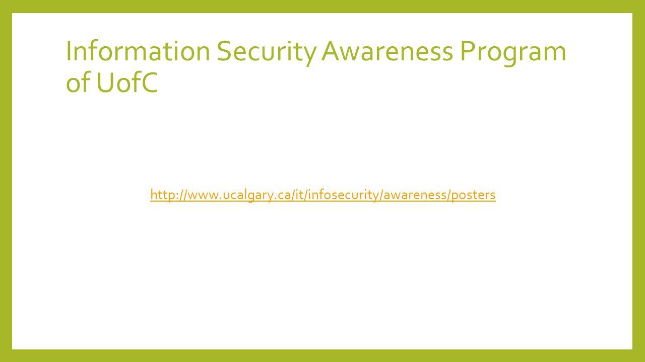 Information Security Awareness Program of UofC http://www.ucalgary.ca/it/infosecurity/awareness/posters