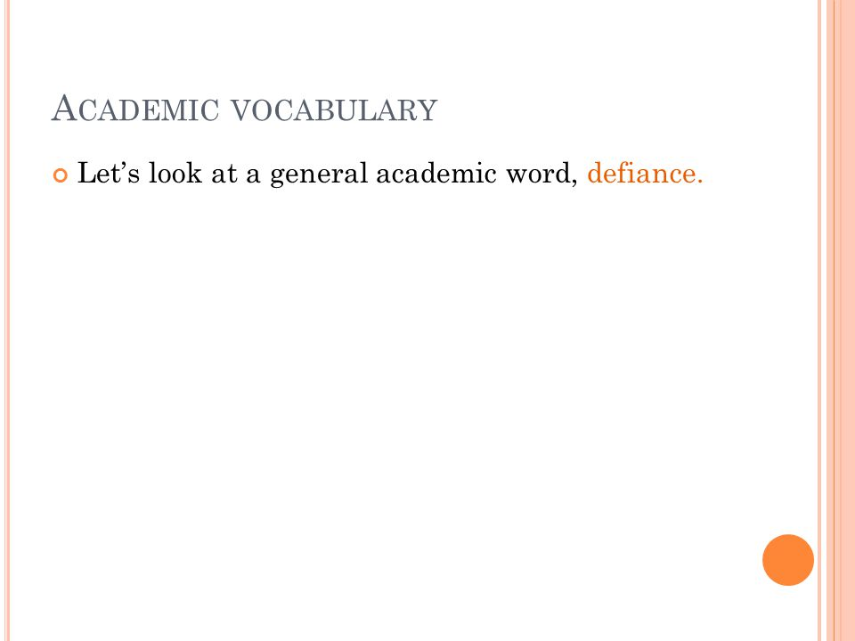 A CADEMIC VOCABULARY Let's look at a general academic word, defiance.