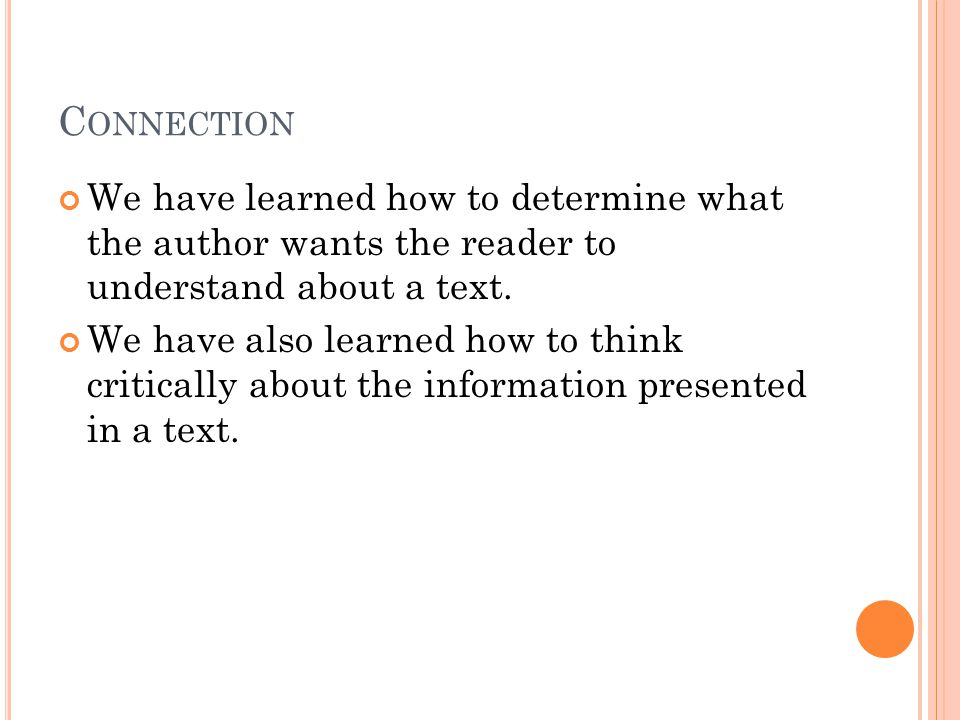 C ONNECTION We have learned how to determine what the author wants the reader to understand about a text.