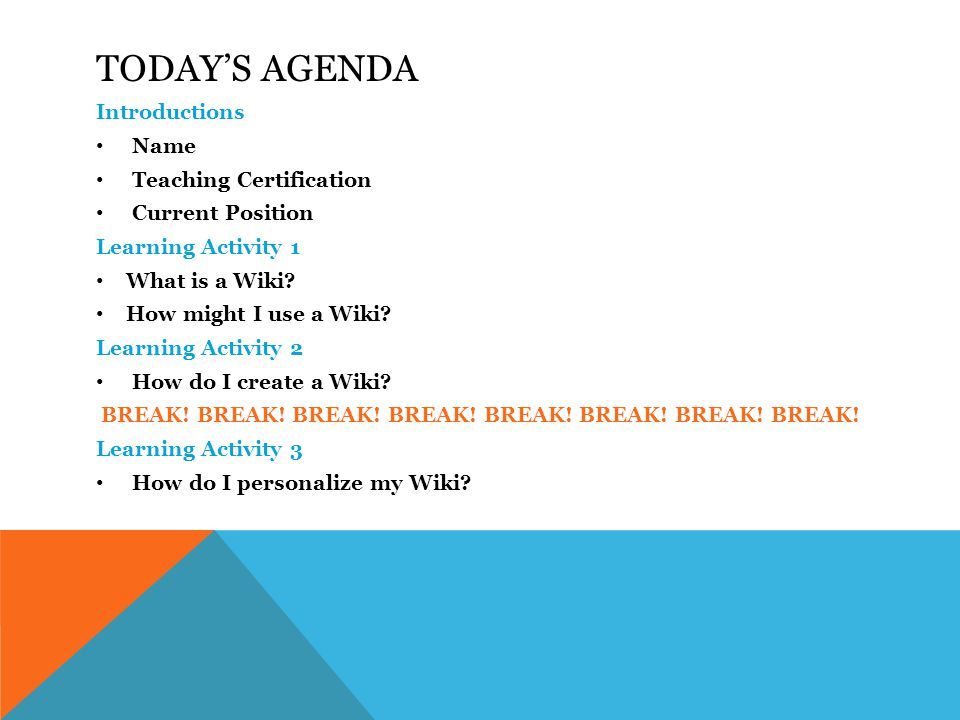 TODAY'S AGENDA Introductions Name Teaching Certification Current Position Learning Activity 1 What is a Wiki.