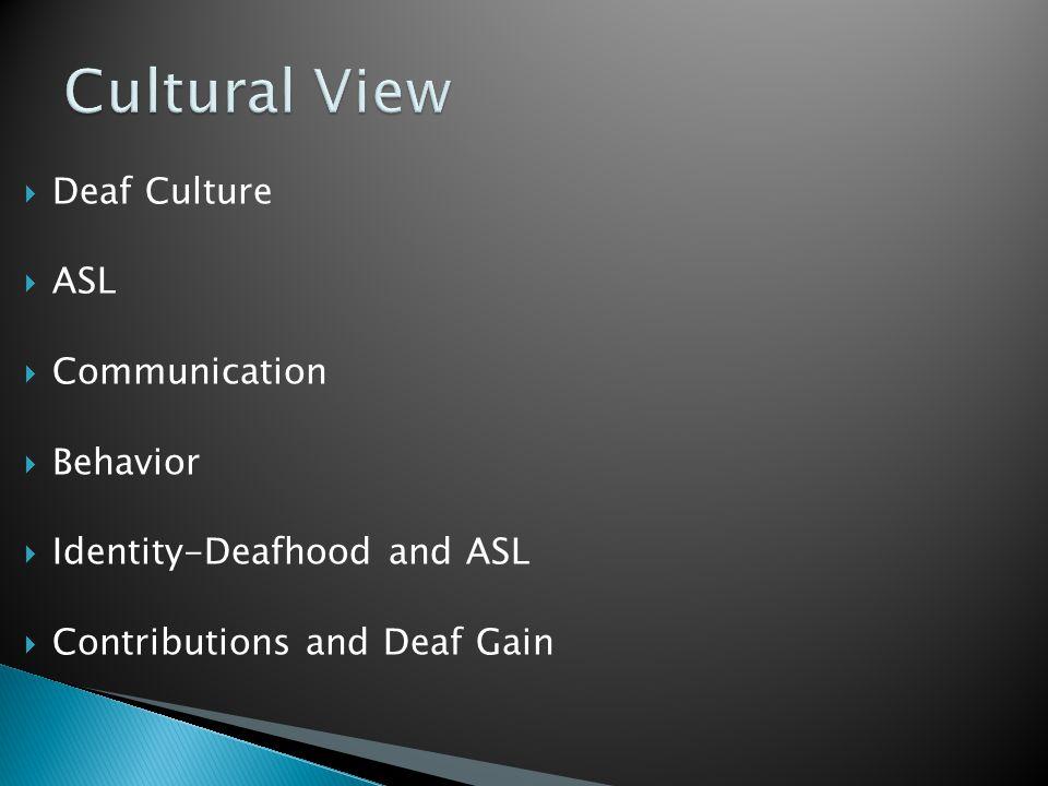  Deaf Culture  ASL  Communication  Behavior  Identity-Deafhood and ASL  Contributions and Deaf Gain